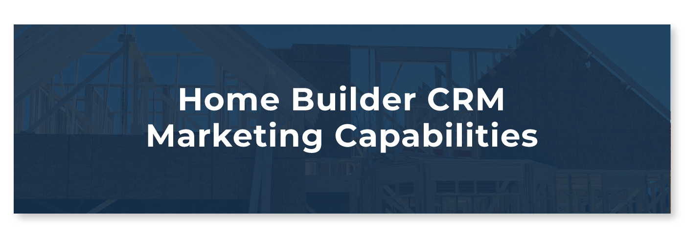 Home Builder CRM Marketing Capabilities