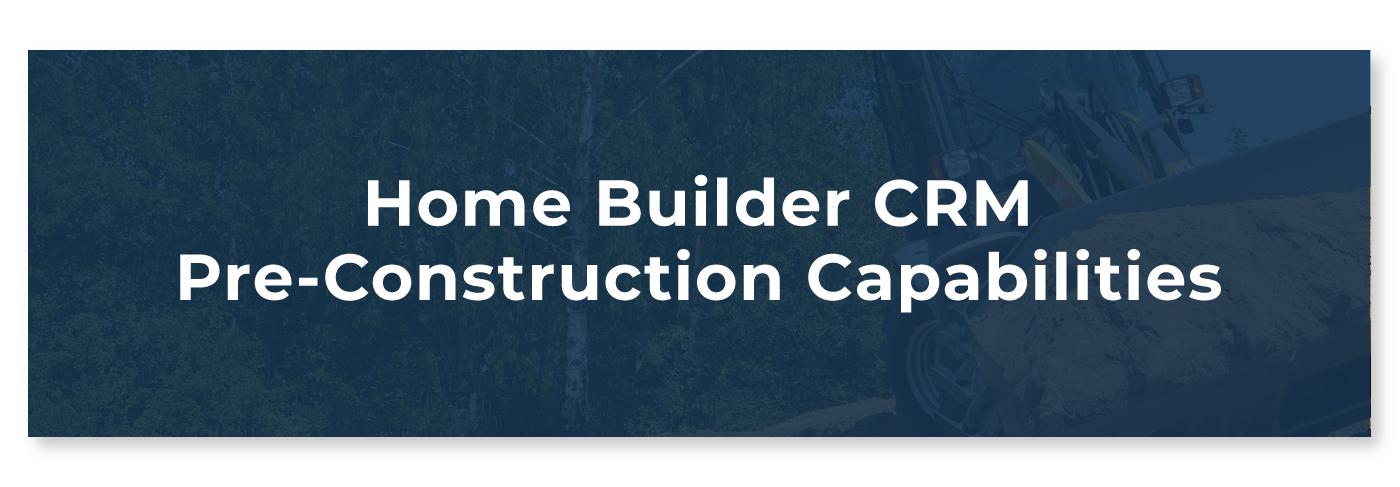 Home Builder CRM Pre-Construction Capabilities