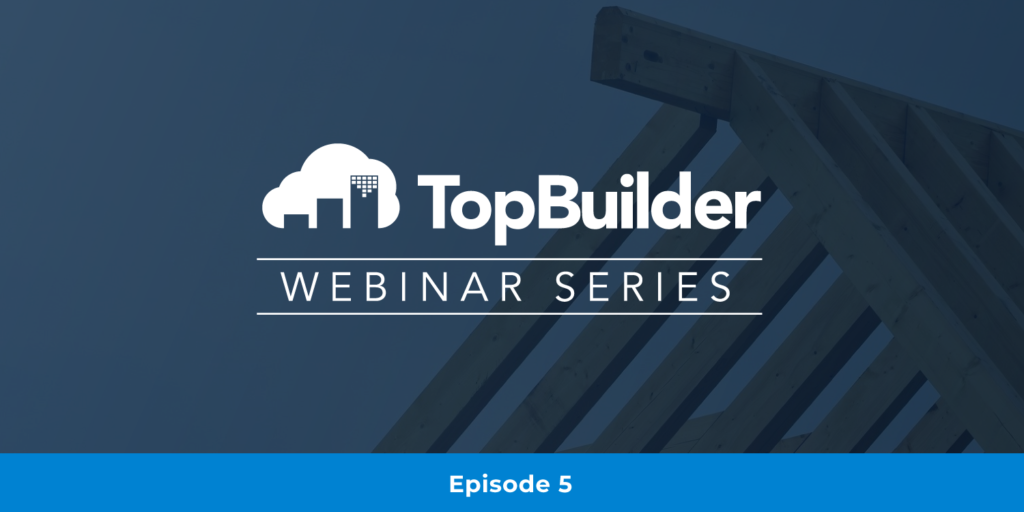 TopBuilder Webinar Series Episode 5