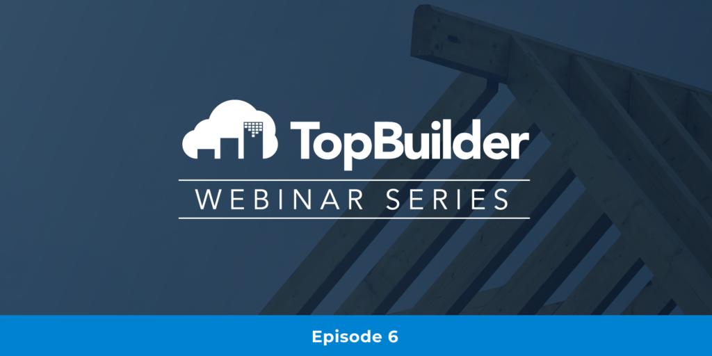 TopBuilder Webinar Series Episode 6