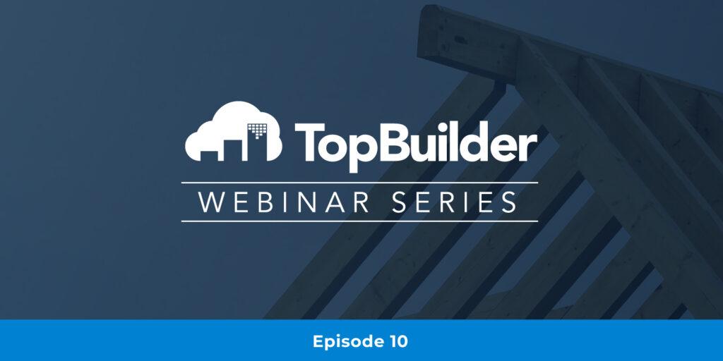 TopBuilder Webinar Series Episode 10